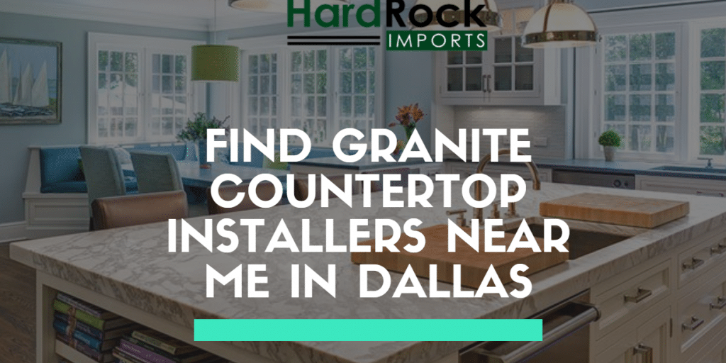 Find Granite Countertop Installers Near Me In Dallas
